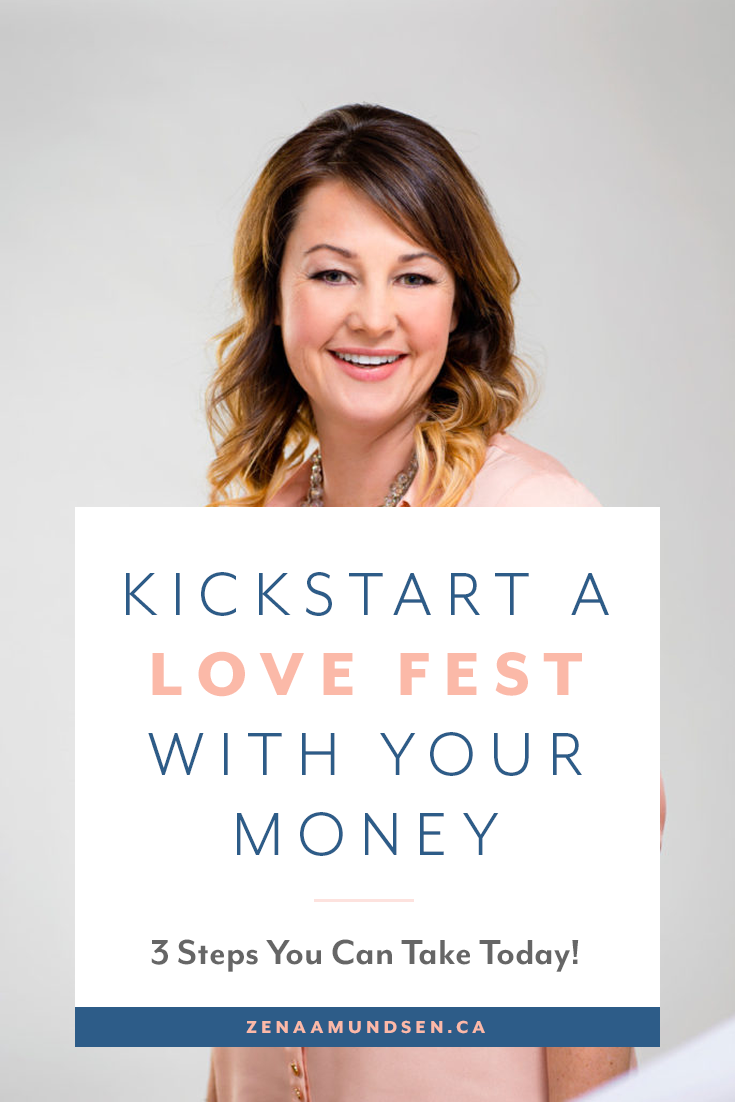 3 Steps You Can Take Today to Kickstart a Love-Fest with Your Money by Zena Amundsen