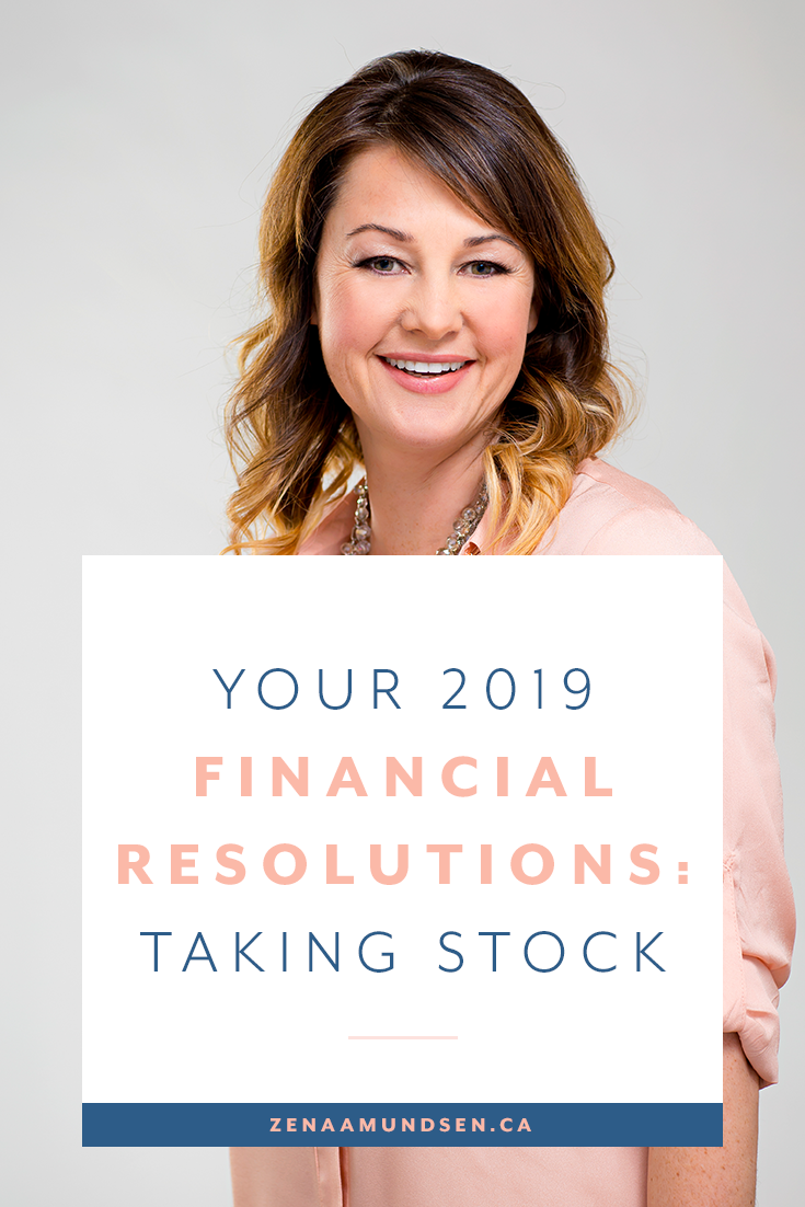 Your 2019 Financial Resolutions – Taking Stock By Zena Amundsen